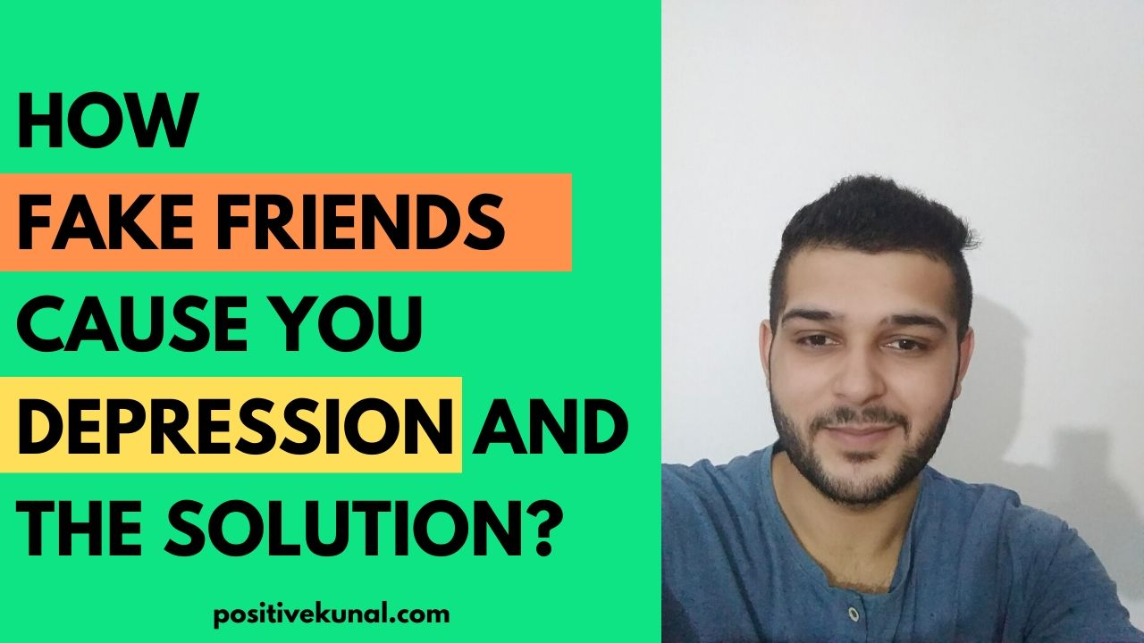 How Fake Friends Cause You Depression and the Solution?
