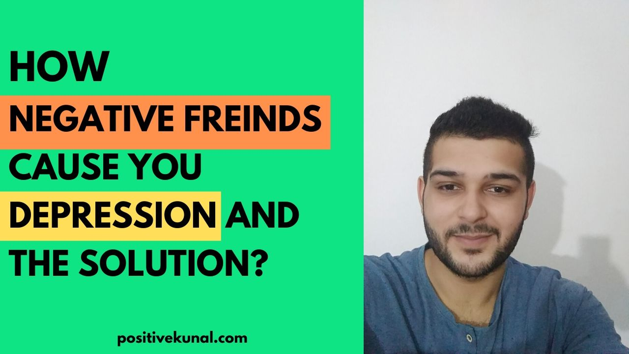 How Negative Freinds Cause you Depression and the Solution?