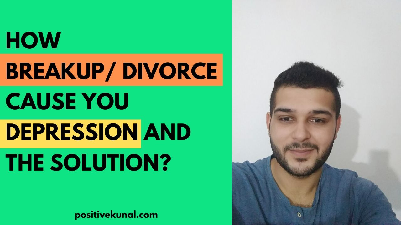 How Breakup or Divorce cause you Depression and the Solution?