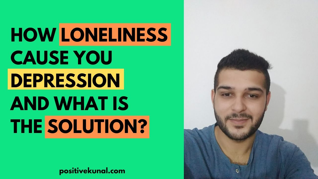 How Loneliness Cause You Depression and the Solution